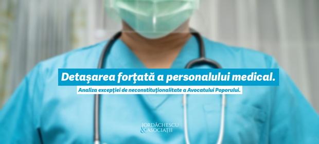 Detaşarea forţată a personalului medical. Analiza excepţiei de neconstituţionalitate a Avocatului Poporului