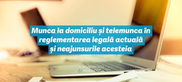 Munca la domiciliu și telemunca în reglementarea legală actuală  și neajunsurile acesteia